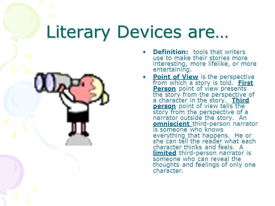 Literary Devices are… Definition: tools that writers use to make their stories more interesting, more lifelike, or more entertaining.