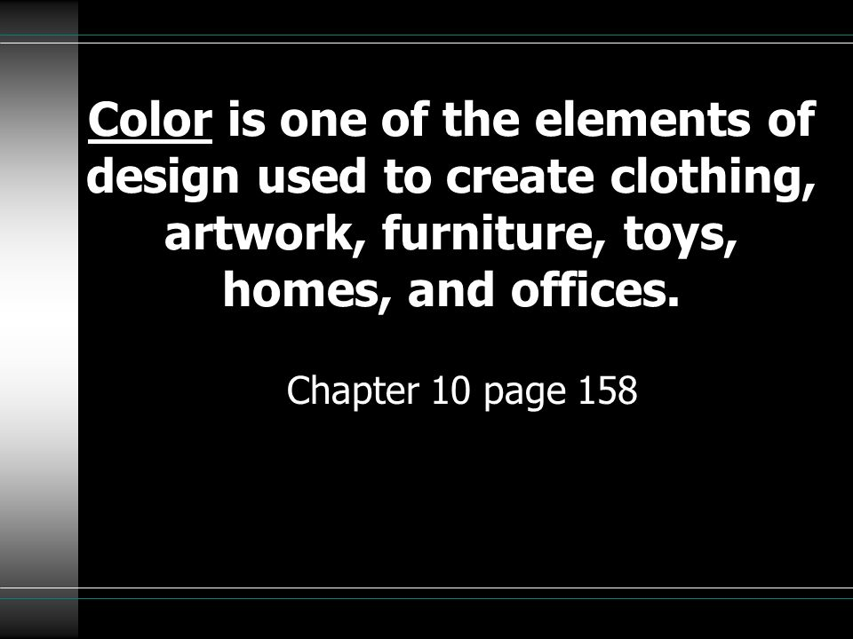 Color is one of the elements of design used to create clothing, artwork, furniture, toys, homes, and offices.