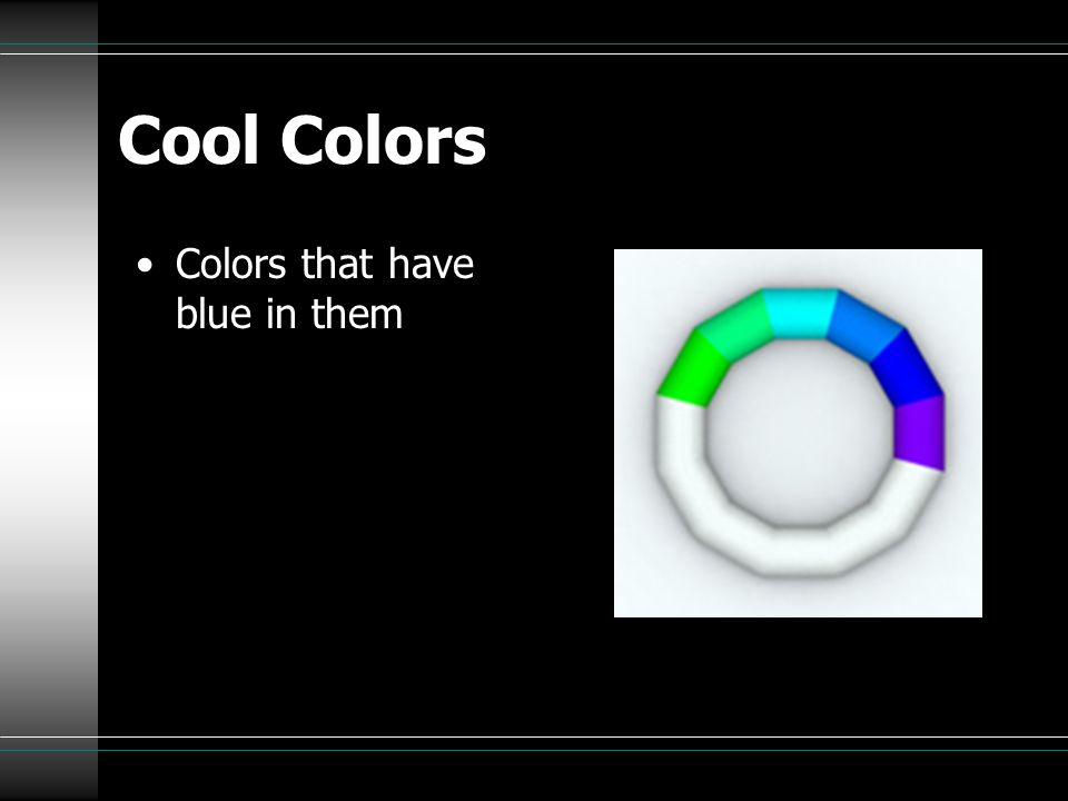 Cool Colors Colors that have blue in them