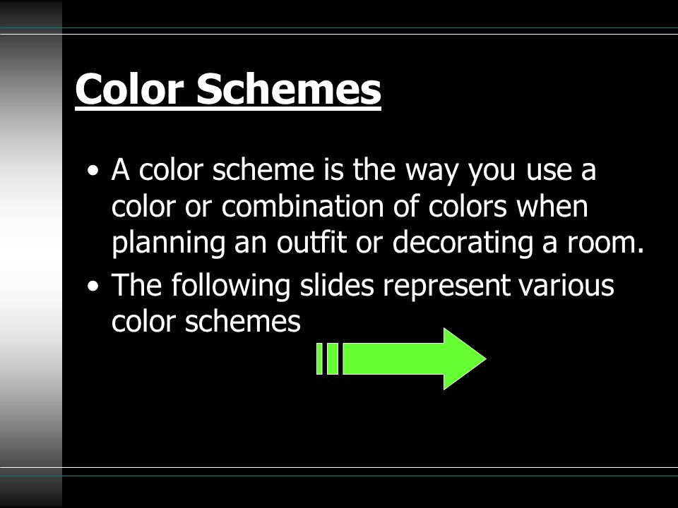 Color Schemes A color scheme is the way you use a color or combination of colors when planning an outfit or decorating a room.