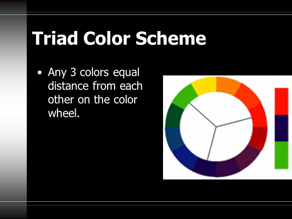 Triad Color Scheme Any 3 colors equal distance from each other on the color wheel.