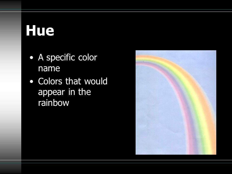 Hue A specific color name Colors that would appear in the rainbow