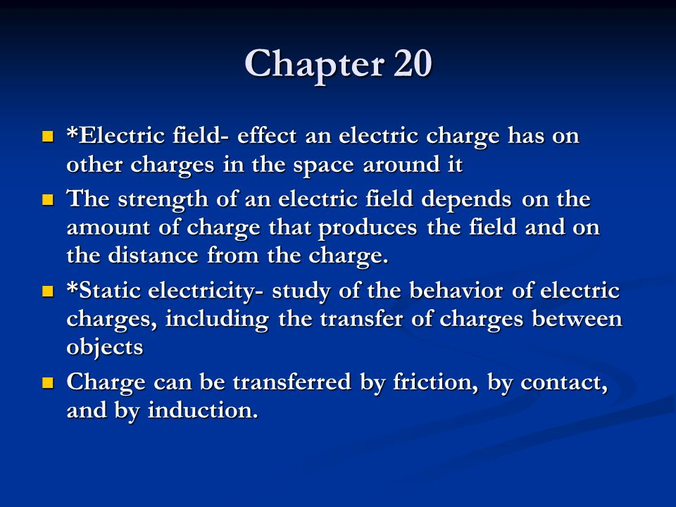 Chapter 20 *Electric field- effect an electric charge has on other charges in the space around it.
