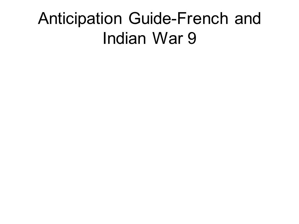 Anticipation Guide-French and Indian War 9