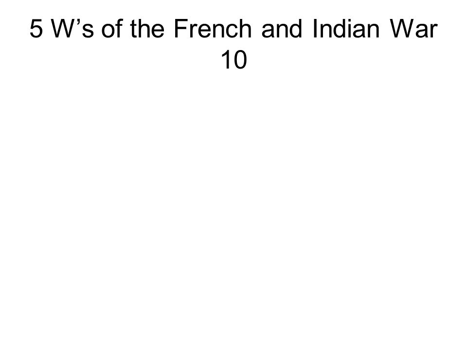 5 W's of the French and Indian War 10