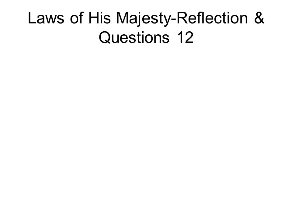 Laws of His Majesty-Reflection & Questions 12