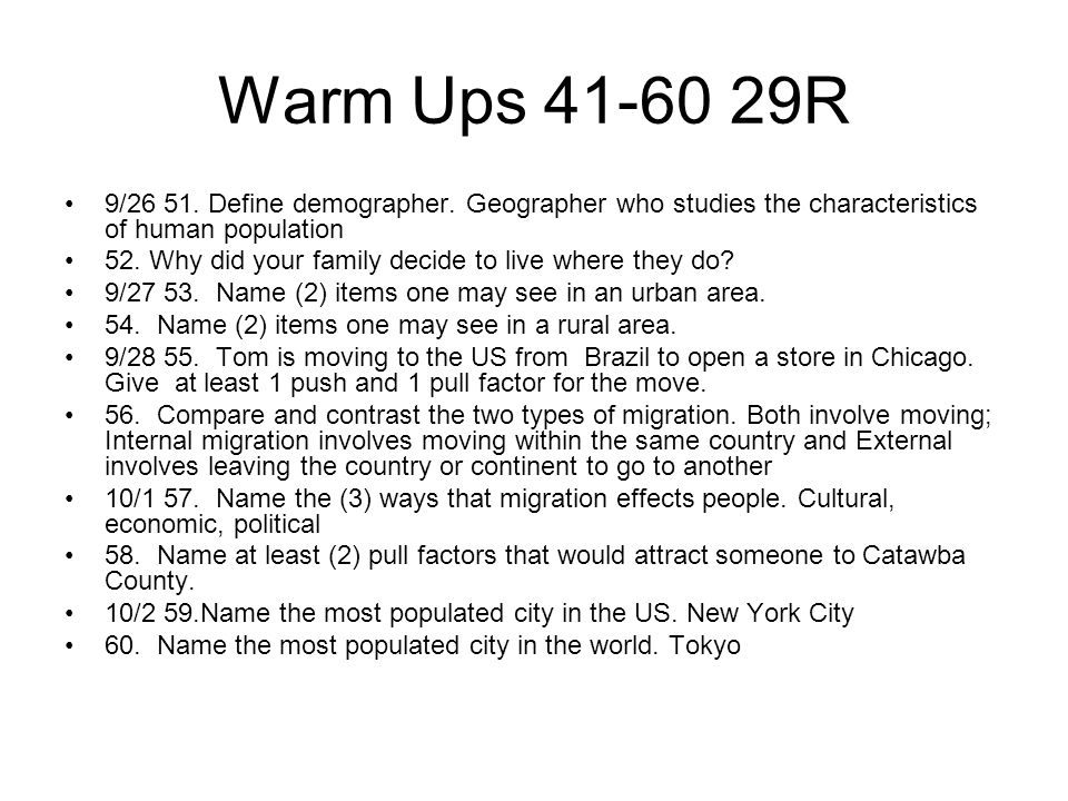 Warm Ups 41-60 29R 9/26 51. Define demographer. Geographer who studies the characteristics of human population.