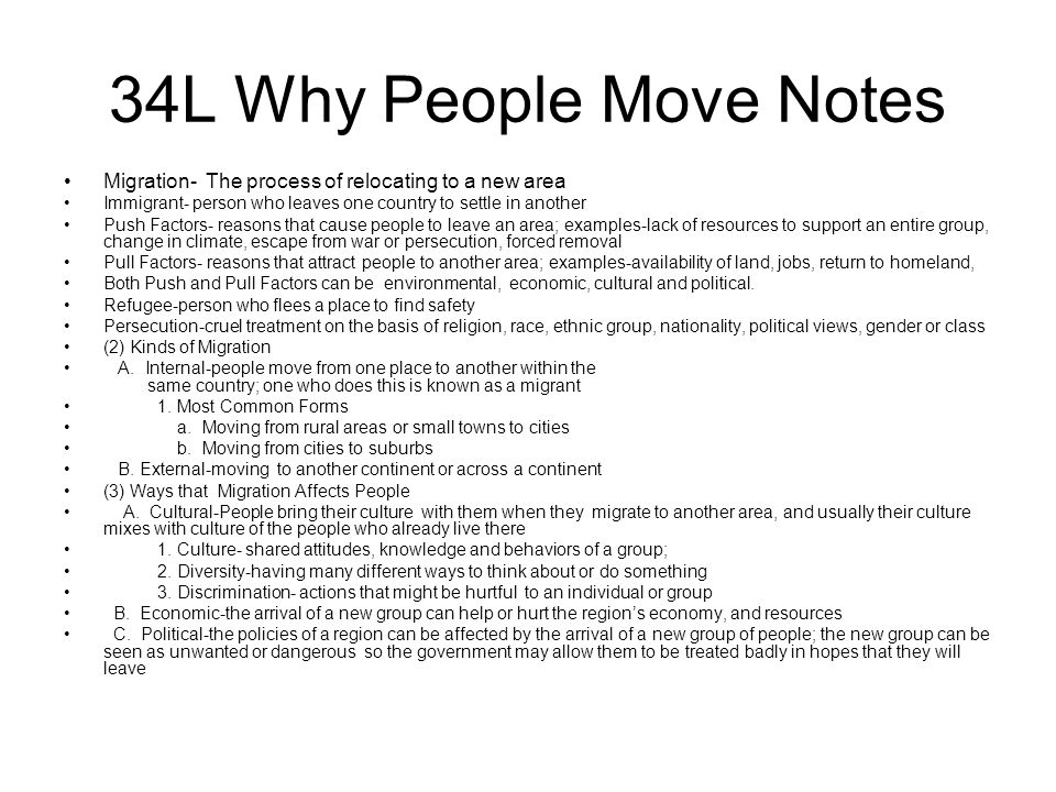 34L Why People Move Notes Migration- The process of relocating to a new area. Immigrant- person who leaves one country to settle in another.