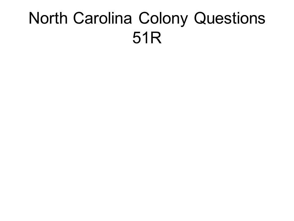 North Carolina Colony Questions 51R
