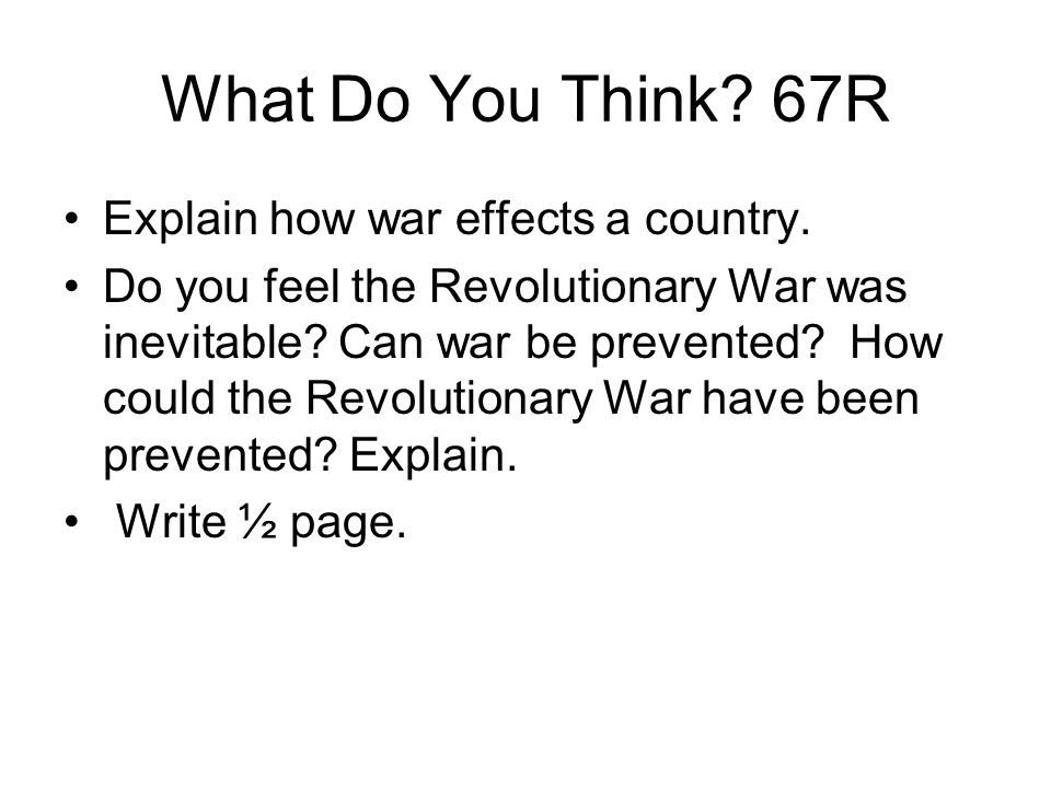 What Do You Think 67R Explain how war effects a country.