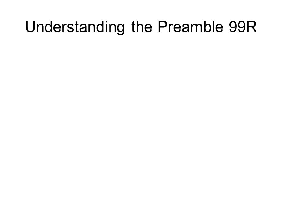 Understanding the Preamble 99R