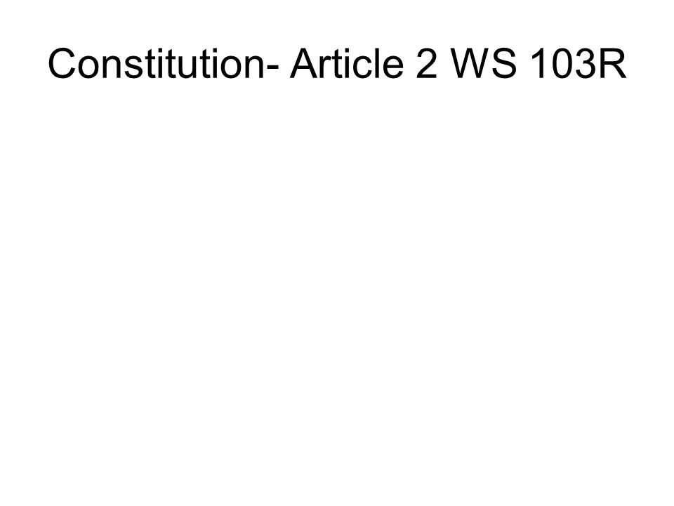 Constitution- Article 2 WS 103R