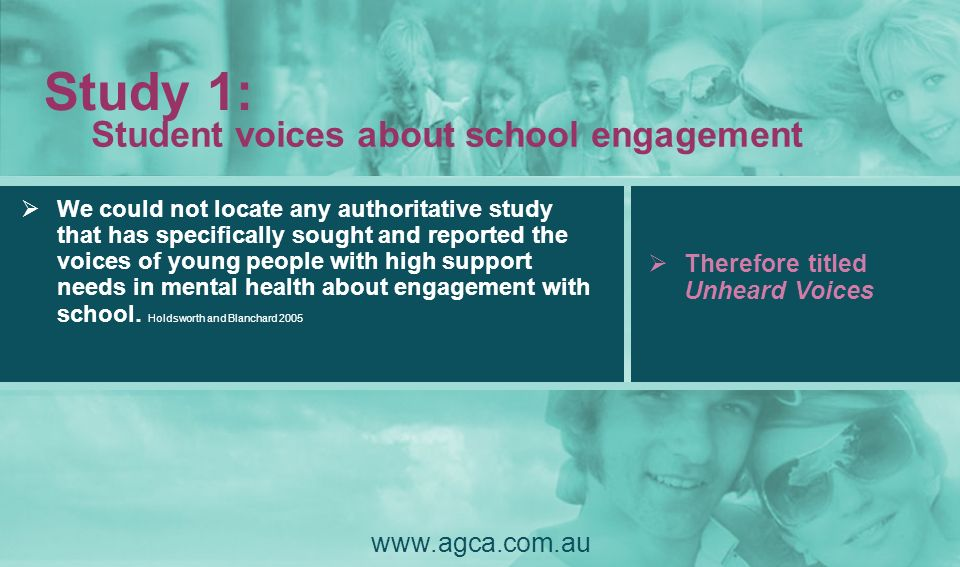 Study 1: Student voices about school engagement www.agca.com.au