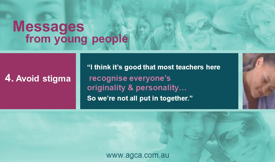 Messages from young people 4. Avoid stigma www.agca.com.au