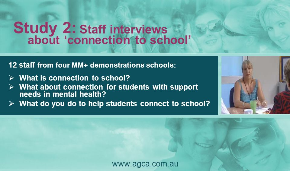 Study 2: Staff interviews about 'connection to school' www.agca.com.au