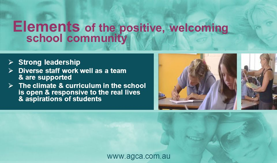 Elements of the positive, welcoming school community www.agca.com.au
