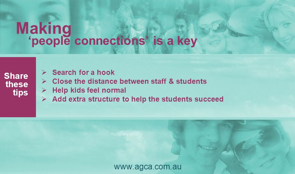 Making 'people connections' is a key www.agca.com.au Share these tips