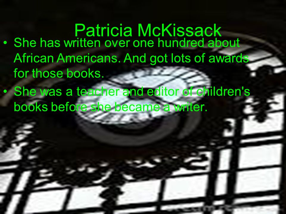 Patricia McKissack She has written over one hundred about African Americans. And got lots of awards for those books.