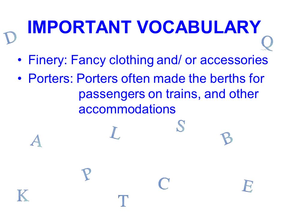 IMPORTANT VOCABULARY Finery: Fancy clothing and/ or accessories