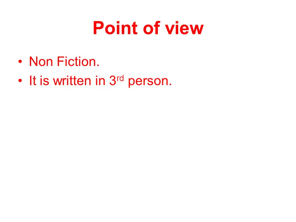 Point of view Non Fiction. It is written in 3rd person.
