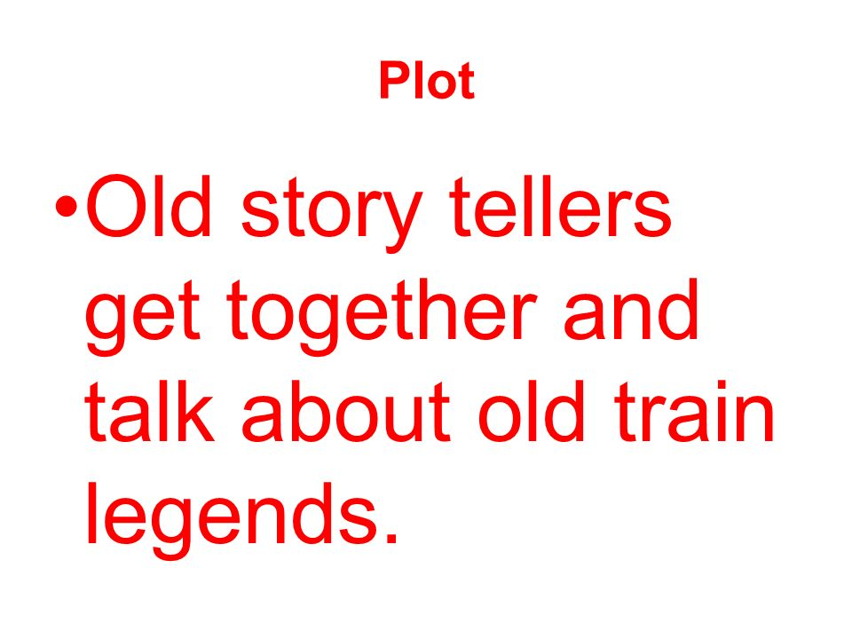 Old story tellers get together and talk about old train legends.