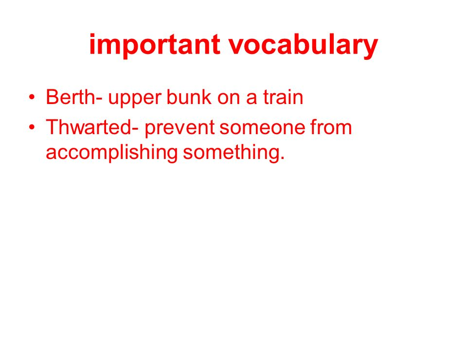 important vocabulary Berth- upper bunk on a train