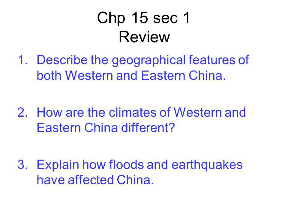 Chp 15 sec 1 Review Describe the geographical features of both Western and Eastern China.