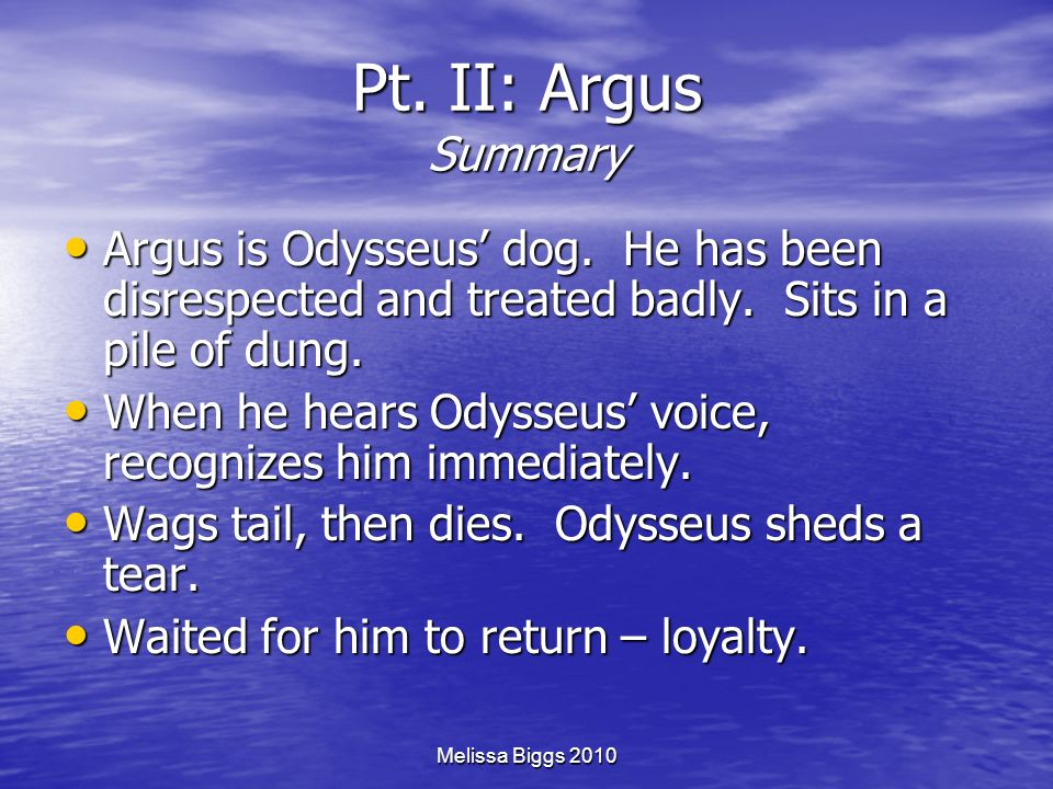 Pt. II: Argus Summary Argus is Odysseus' dog. He has been disrespected and treated badly. Sits in a pile of dung.