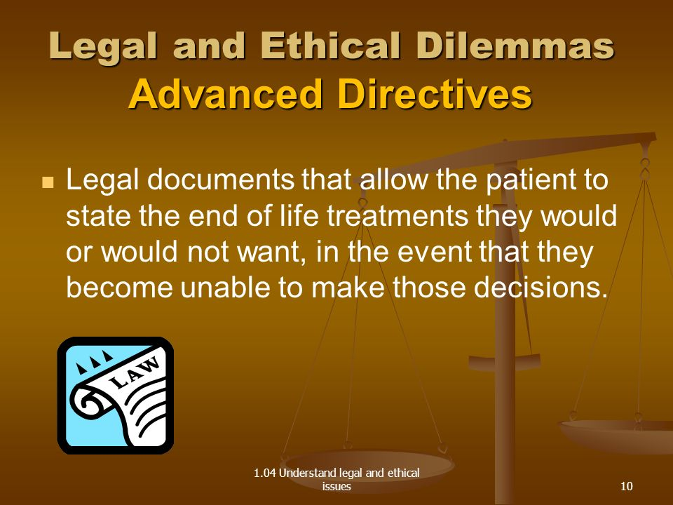 Legal and Ethical Dilemmas Advanced Directives