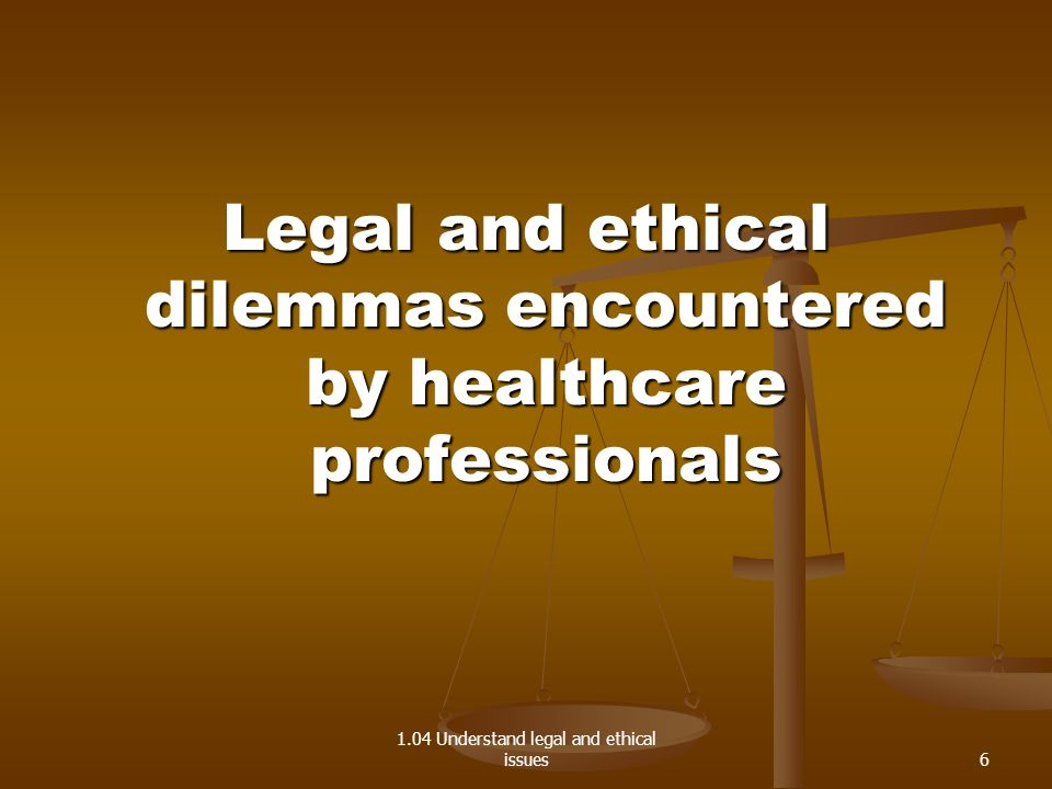 Legal and ethical dilemmas encountered by healthcare professionals