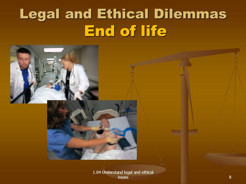 Legal and Ethical Dilemmas End of life