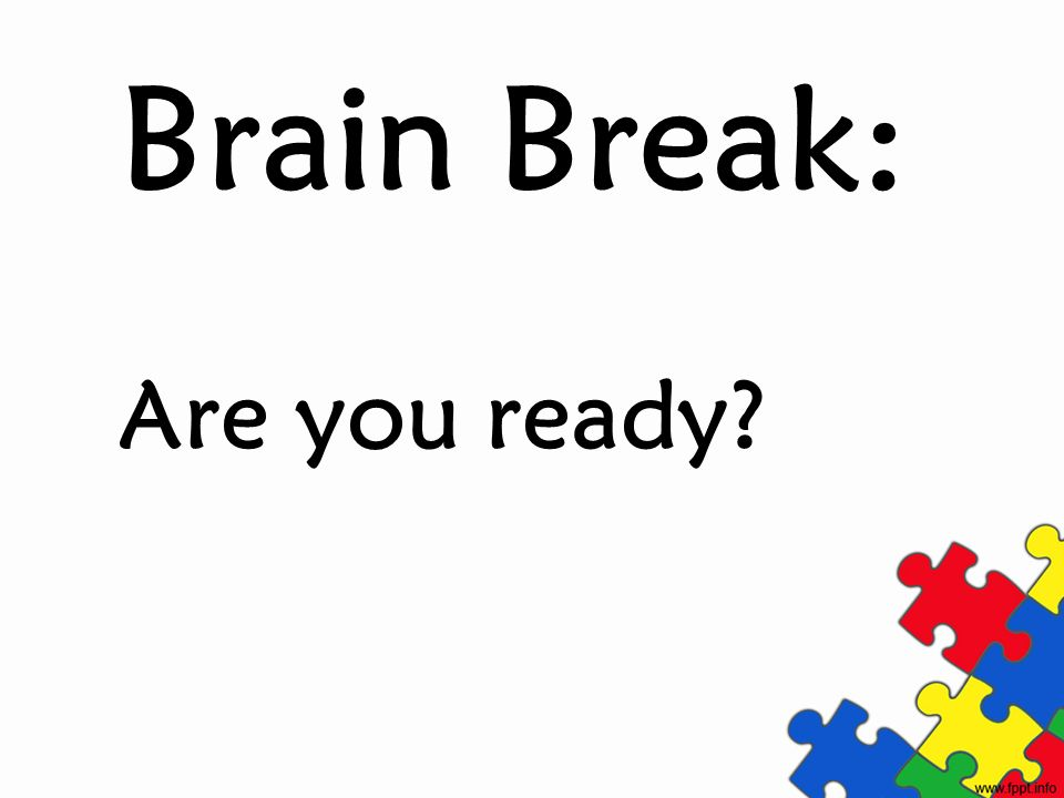 Brain Break: Are you ready