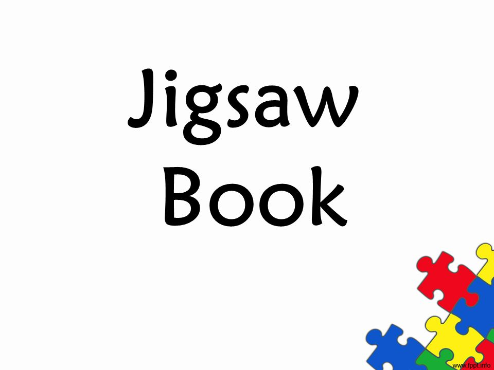 Jigsaw Book Make the foldable- then brainstorm possible uses in the classroom: Chart these on paper as they share.