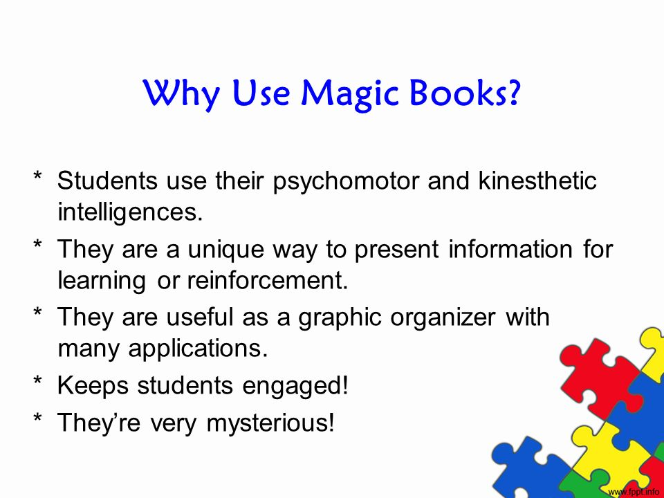 Why Use Magic Books * Students use their psychomotor and kinesthetic intelligences.