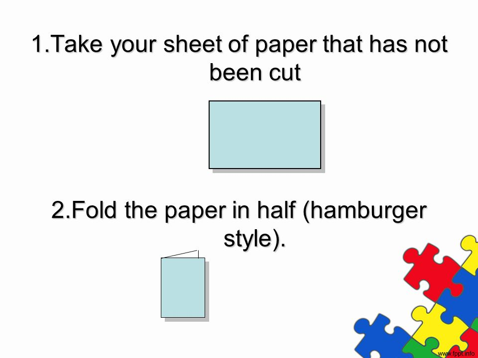 1.Take your sheet of paper that has not been cut
