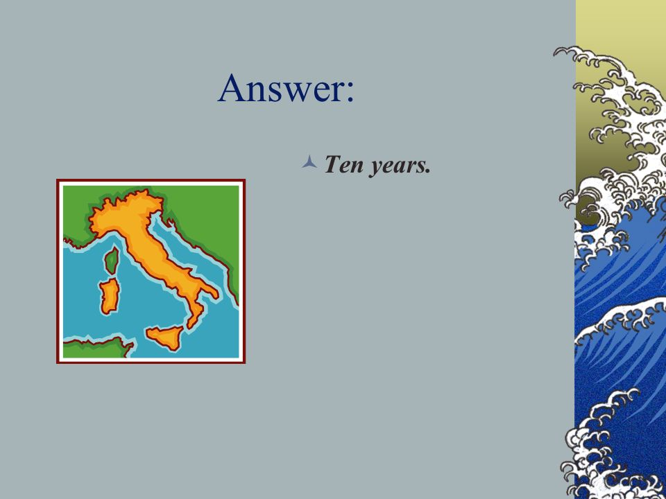 Answer: Ten years.