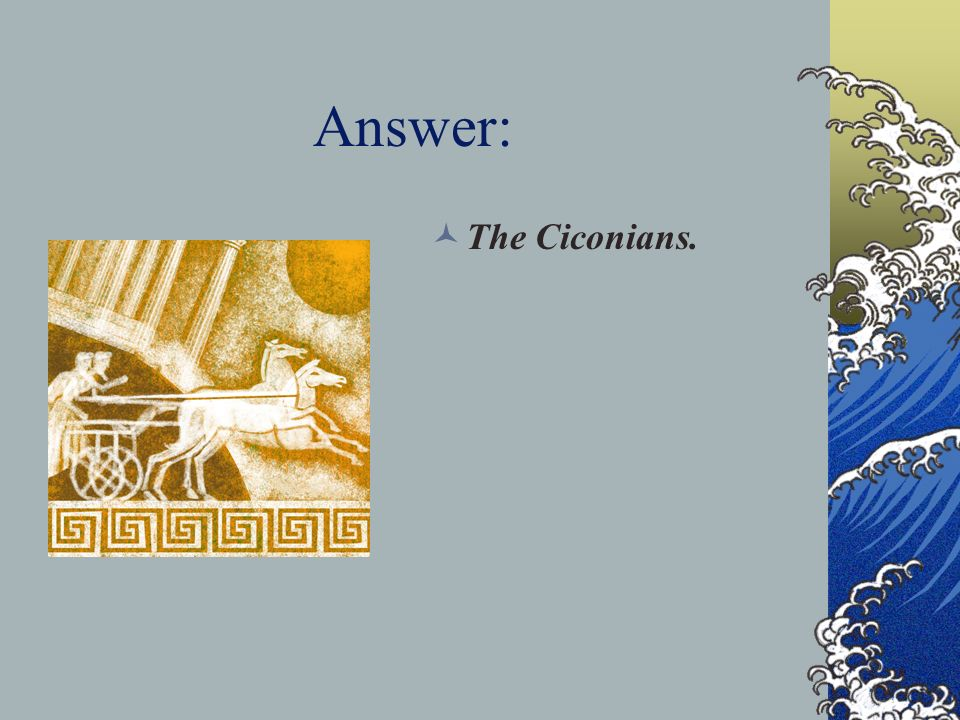 Answer: The Ciconians.