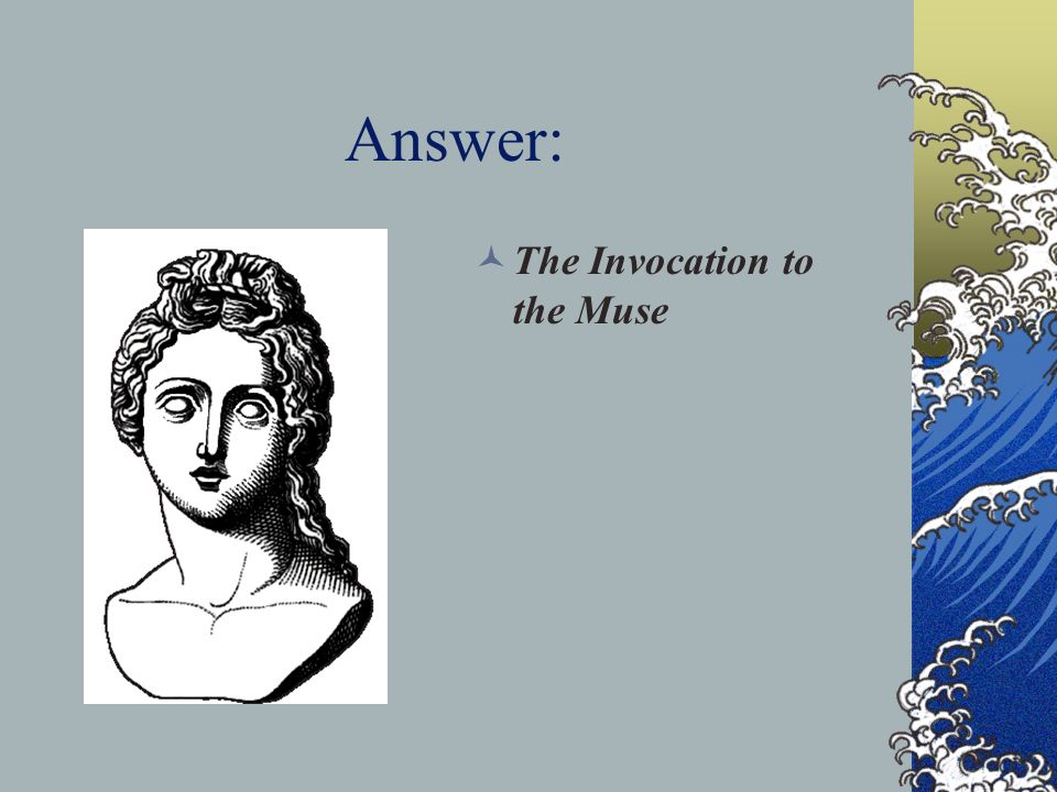 Answer: The Invocation to the Muse