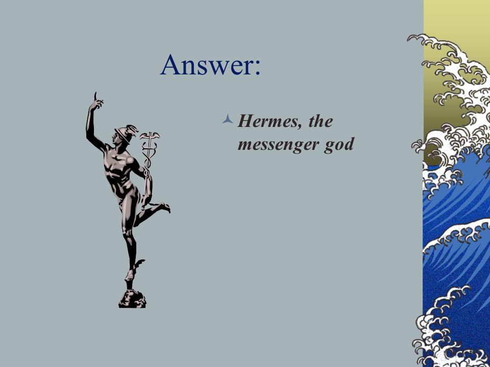 Answer: Hermes, the messenger god