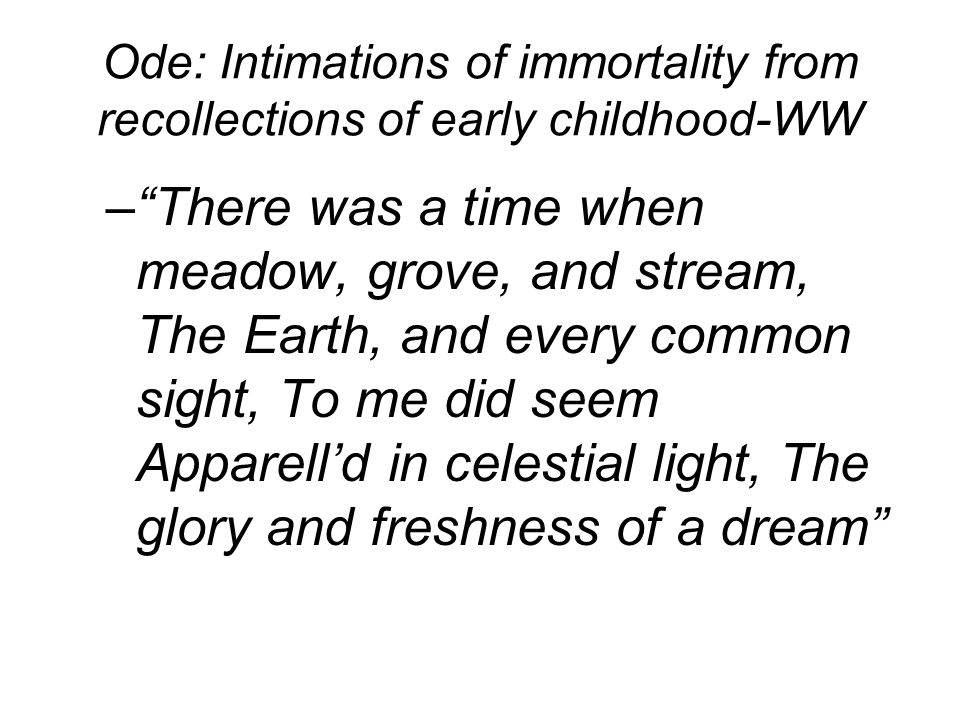 ode intimations of immortality 2016-04-07  my heart leaps up when i behold was composed on march 26, 1802 the last three lines of this form the introductory lines of the long ode begun the next day begun on march 27, 1802 and finished before 1806, possibly in early.