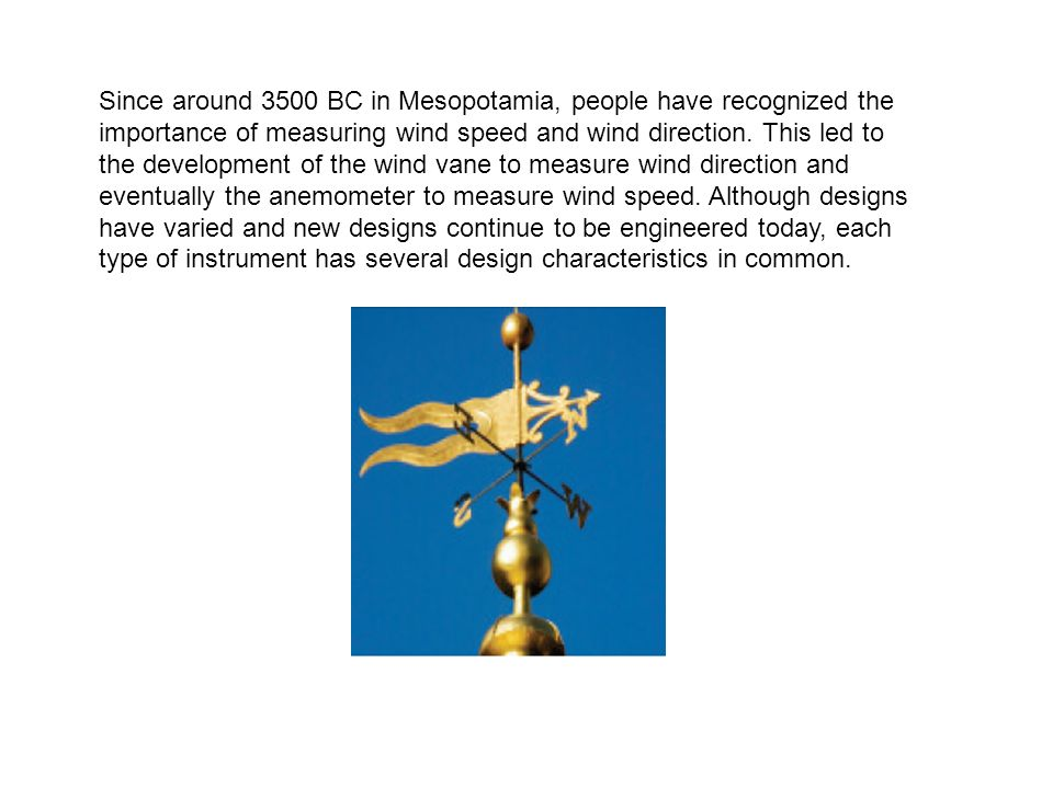 Since around 3500 BC in Mesopotamia, people have recognized the importance of measuring wind speed and wind direction.