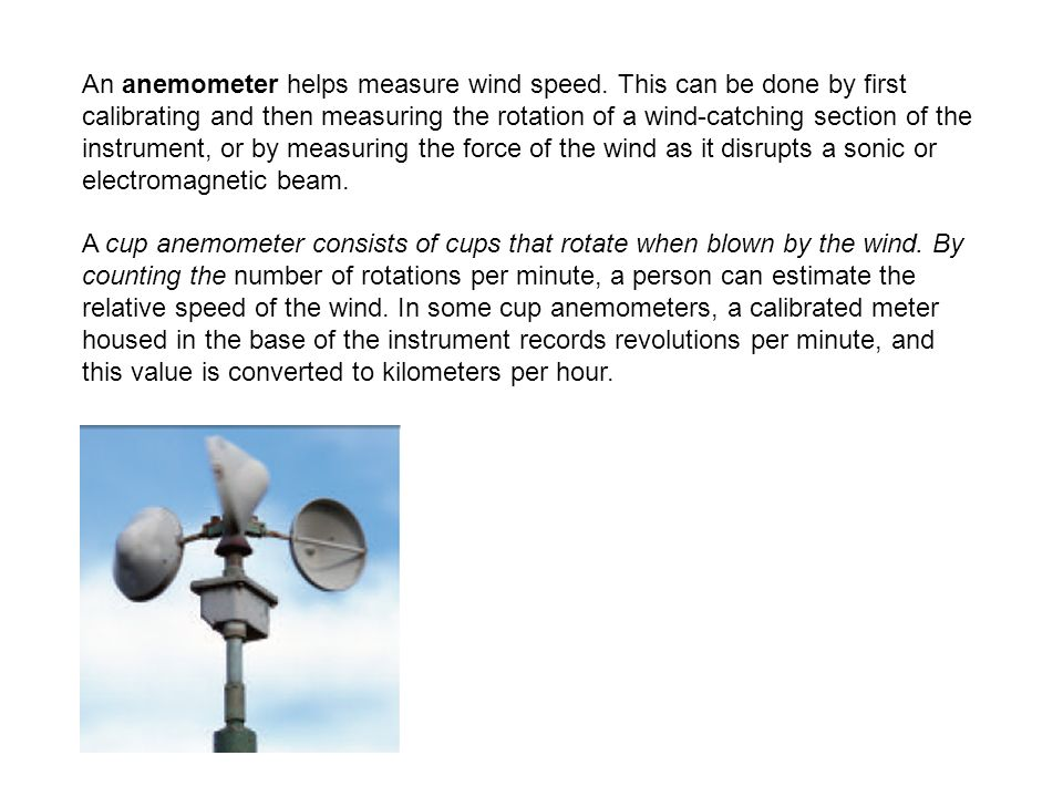 An anemometer helps measure wind speed