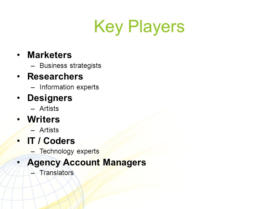 Key Players Marketers Researchers Designers Writers IT / Coders