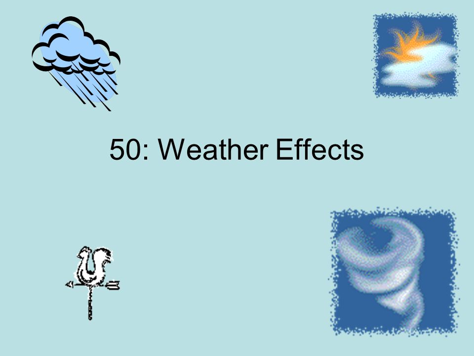 50: Weather Effects
