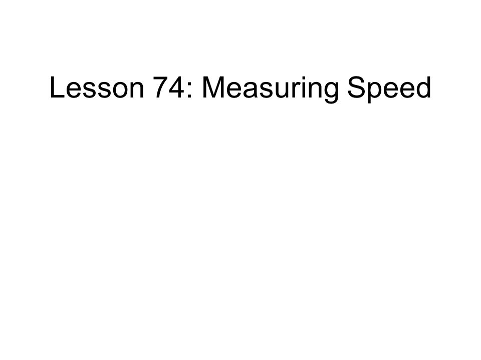 Lesson 74: Measuring Speed