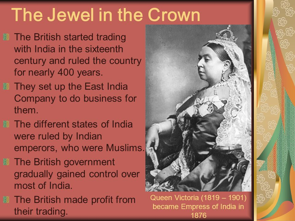 Queen Victoria (1819 – 1901) became Empress of India in 1876