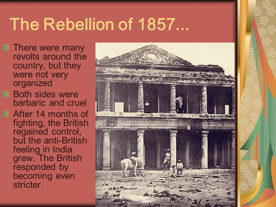 The Rebellion of 1857... There were many revolts around the country, but they were not very organized.
