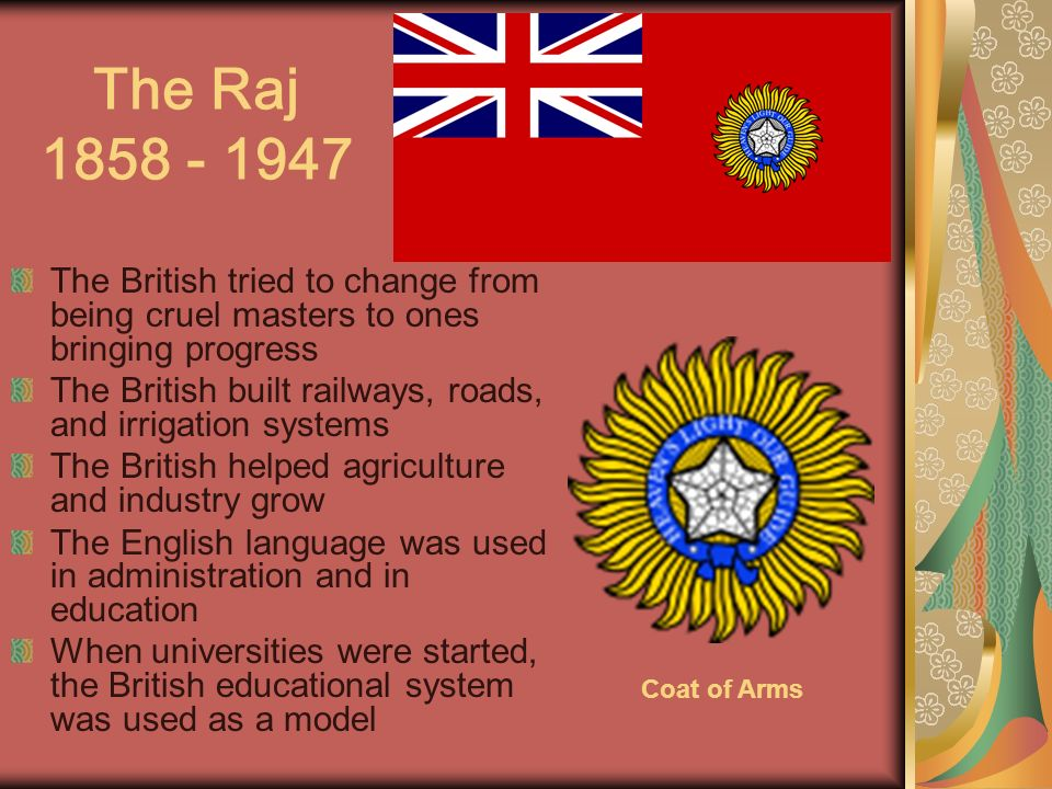 The Raj 1858 - 1947 The British tried to change from being cruel masters to ones bringing progress.