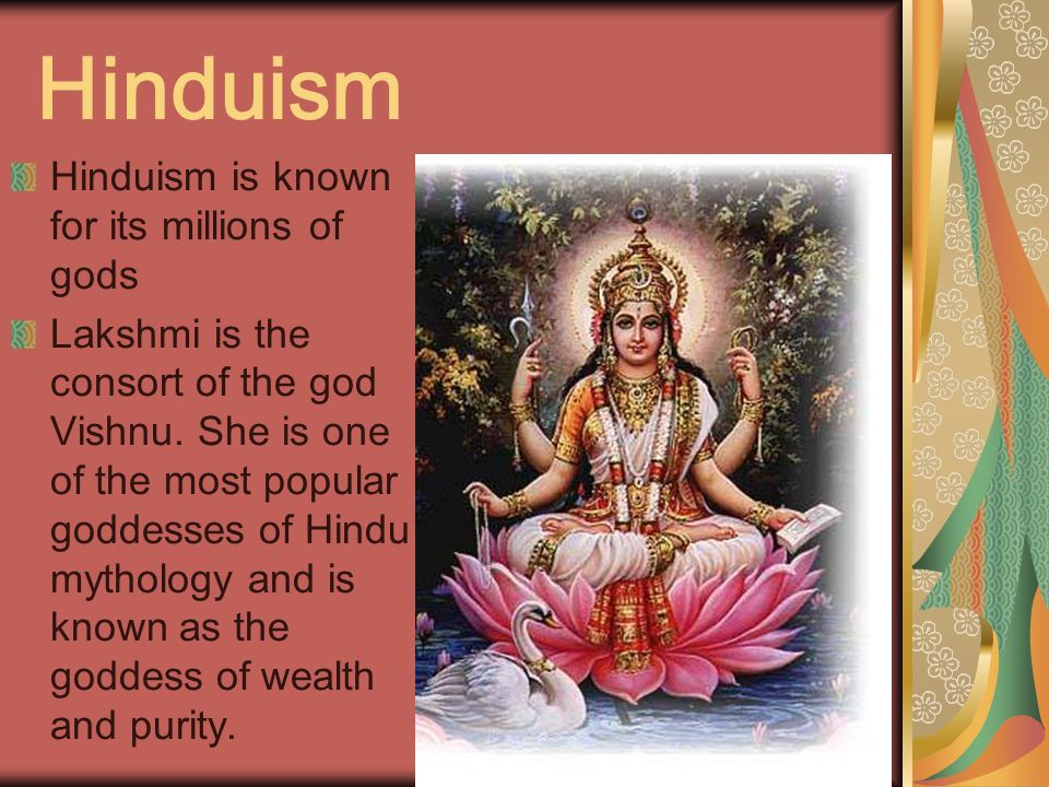Hinduism Hinduism is known for its millions of gods