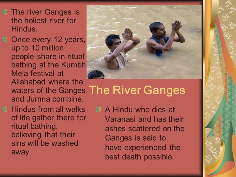 The River Ganges The river Ganges is the holiest river for Hindus.